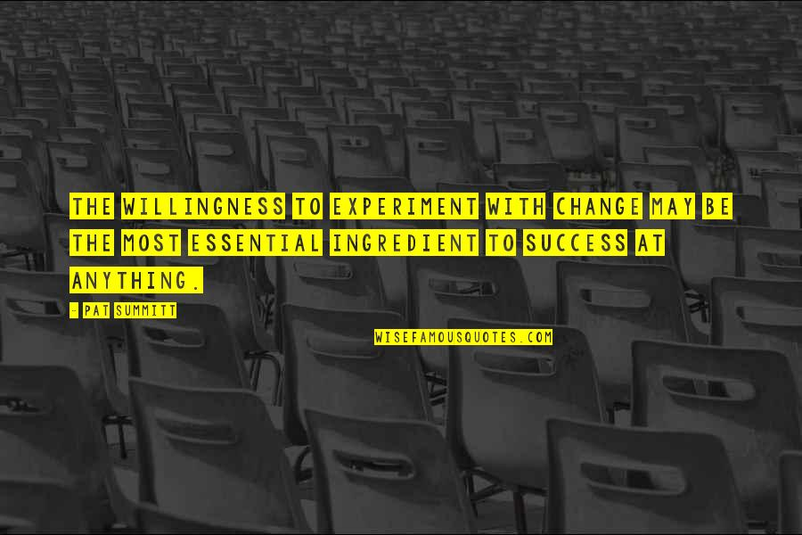 Success In Sports Quotes By Pat Summitt: The willingness to experiment with change may be