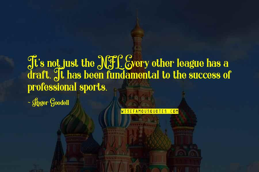 Success In Sports Quotes By Roger Goodell: It's not just the NFL. Every other league