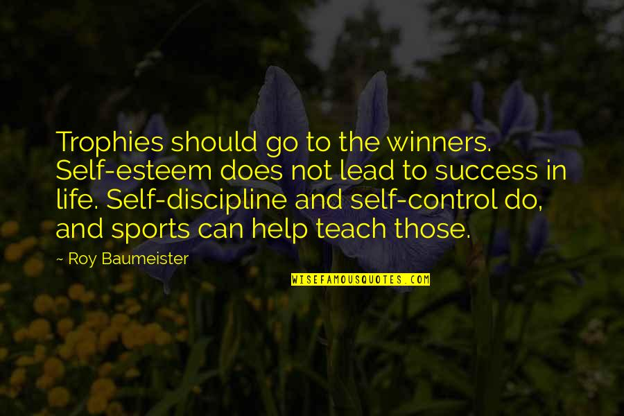 Success In Sports Quotes By Roy Baumeister: Trophies should go to the winners. Self-esteem does