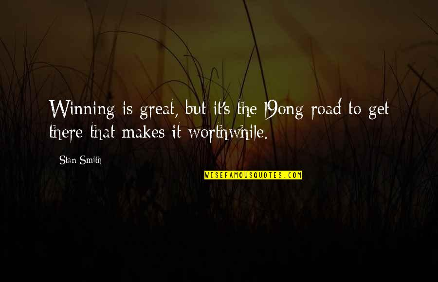 Success In Sports Quotes By Stan Smith: Winning is great, but it's the l9ong road