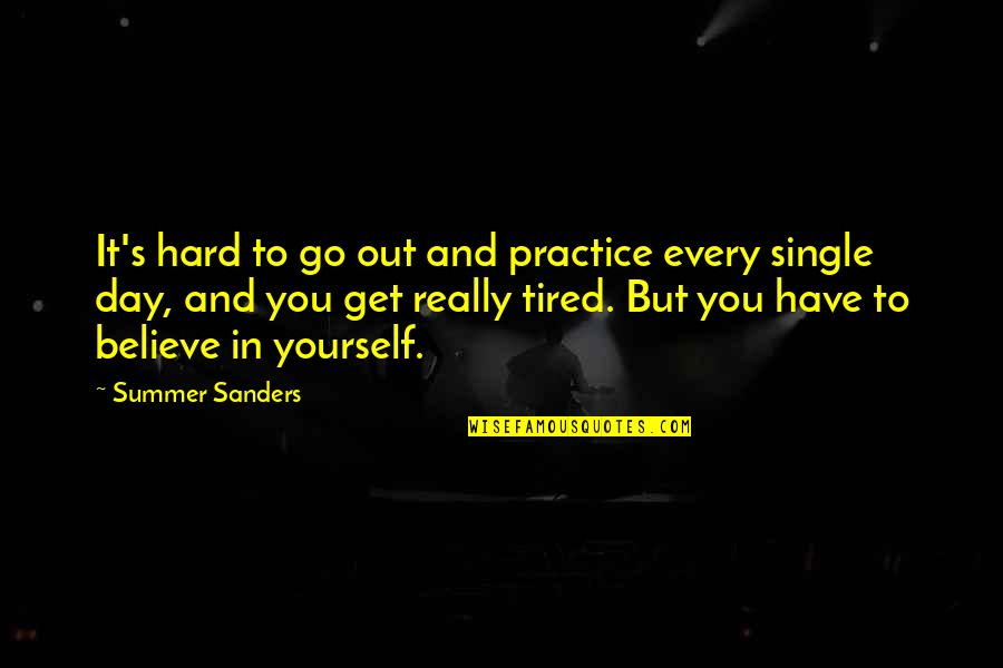 Success In Sports Quotes By Summer Sanders: It's hard to go out and practice every