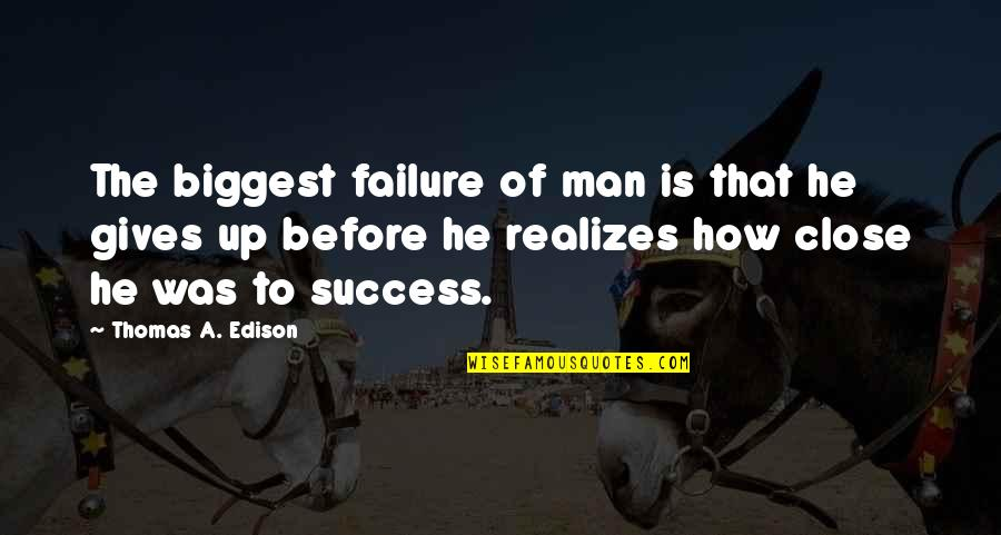 Success In Sports Quotes By Thomas A. Edison: The biggest failure of man is that he