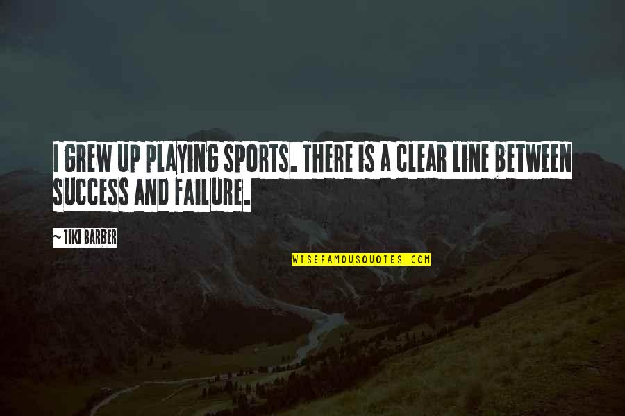 Success In Sports Quotes By Tiki Barber: I grew up playing sports. There is a