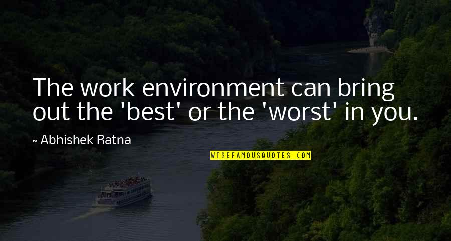 Success In Your Career Quotes By Abhishek Ratna: The work environment can bring out the 'best'