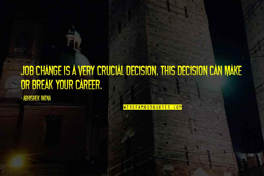 Success In Your Career Quotes By Abhishek Ratna: Job change is a very crucial decision. This