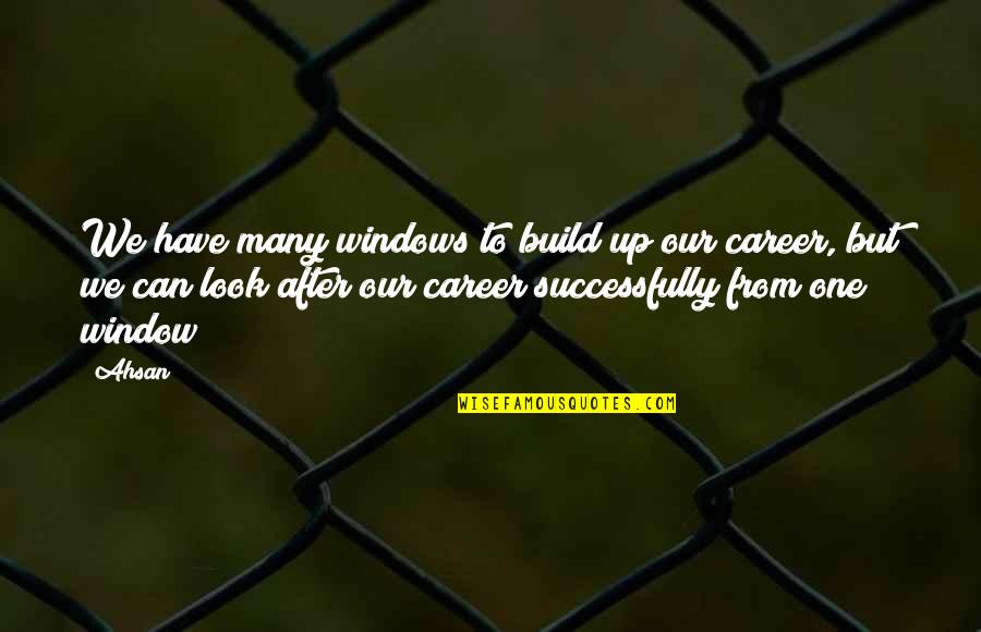 Success In Your Career Quotes By Ahsan: We have many windows to build up our