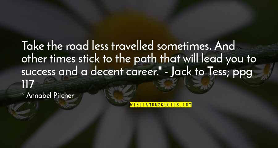 Success In Your Career Quotes By Annabel Pitcher: Take the road less travelled sometimes. And other