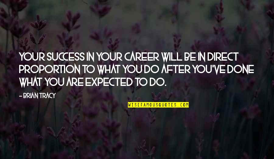 Success In Your Career Quotes By Brian Tracy: Your success in your career will be in