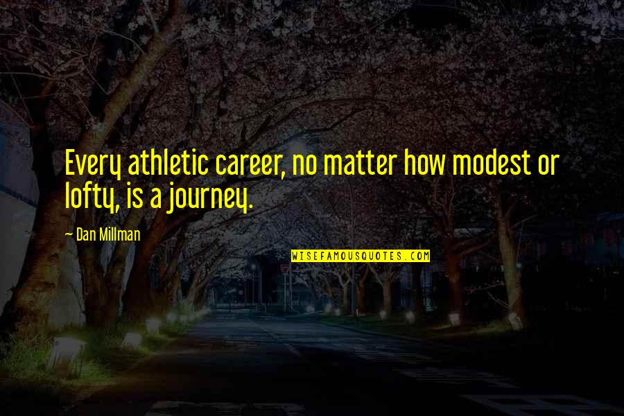 Success In Your Career Quotes By Dan Millman: Every athletic career, no matter how modest or