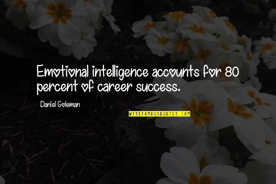 Success In Your Career Quotes By Daniel Goleman: Emotional intelligence accounts for 80 percent of career