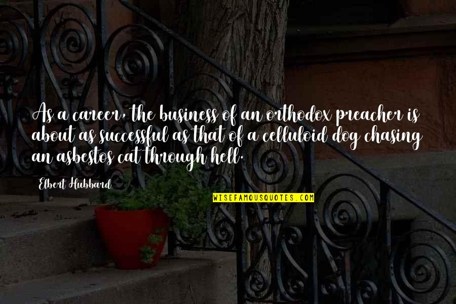 Success In Your Career Quotes By Elbert Hubbard: As a career, the business of an orthodox