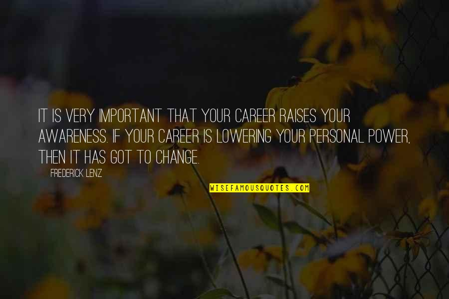 Success In Your Career Quotes By Frederick Lenz: It is very important that your career raises