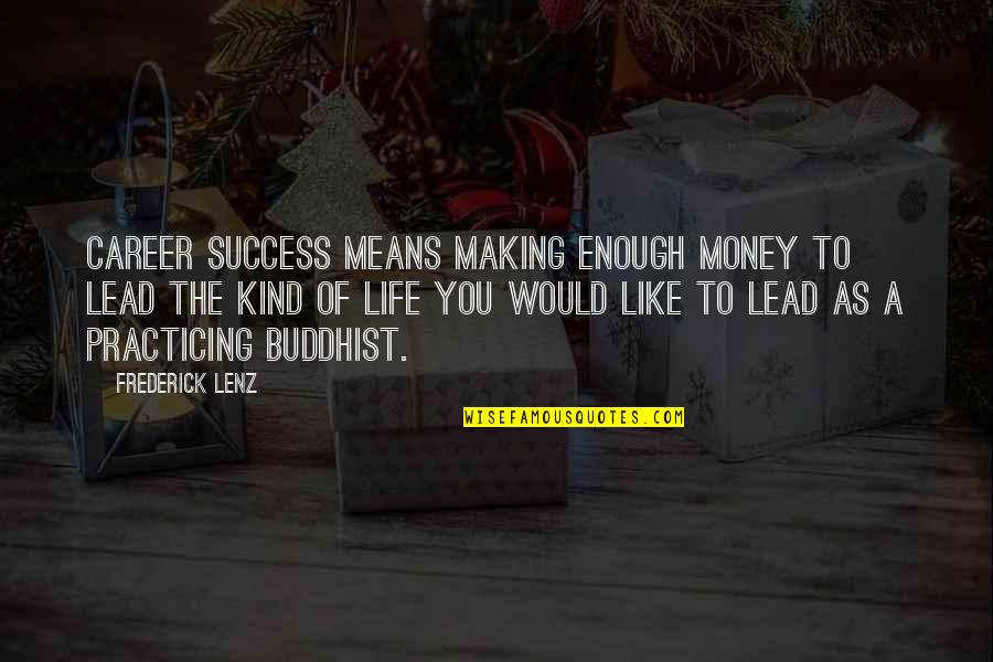 Success In Your Career Quotes By Frederick Lenz: Career success means making enough money to lead
