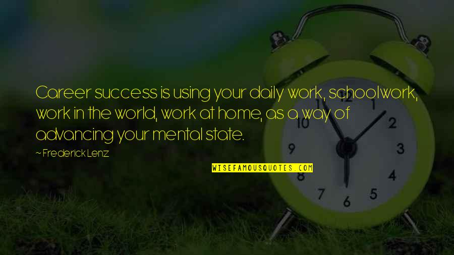 Success In Your Career Quotes By Frederick Lenz: Career success is using your daily work, schoolwork,