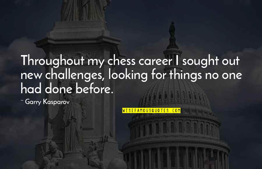 Success In Your Career Quotes By Garry Kasparov: Throughout my chess career I sought out new