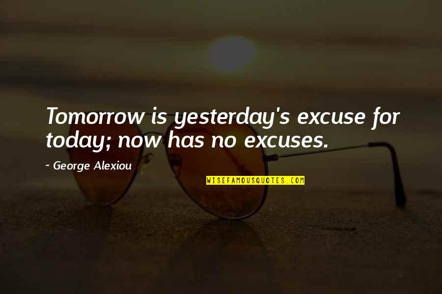 Success In Your Career Quotes By George Alexiou: Tomorrow is yesterday's excuse for today; now has