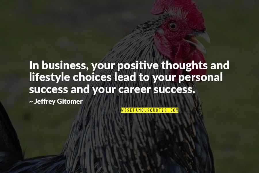 Success In Your Career Quotes By Jeffrey Gitomer: In business, your positive thoughts and lifestyle choices