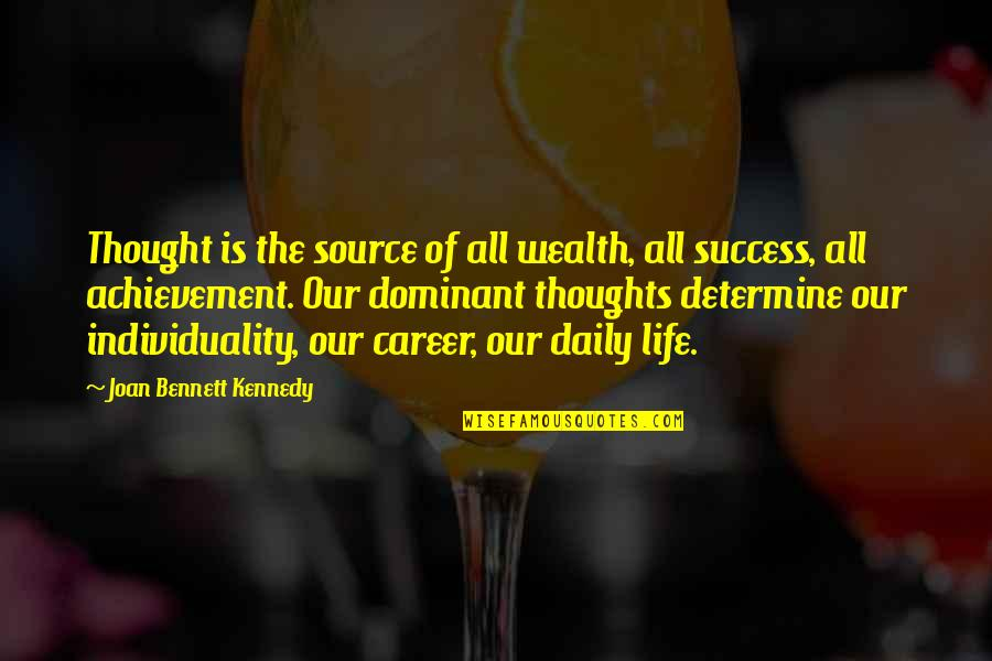 Success In Your Career Quotes By Joan Bennett Kennedy: Thought is the source of all wealth, all