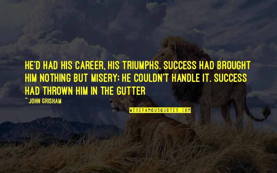Success In Your Career Quotes By John Grisham: He'd had his career, his triumphs. Success had