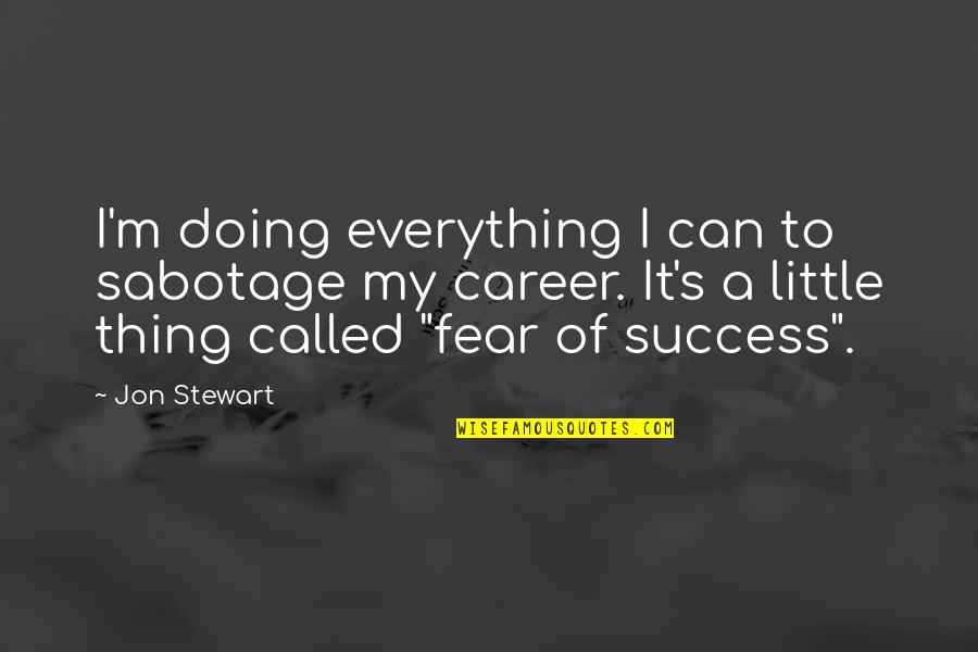 Success In Your Career Quotes By Jon Stewart: I'm doing everything I can to sabotage my