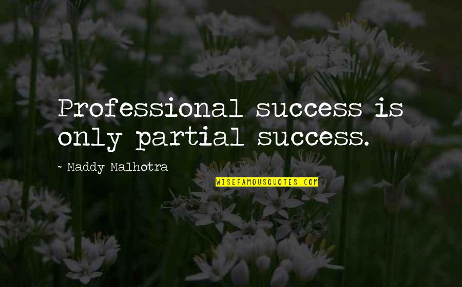Success In Your Career Quotes By Maddy Malhotra: Professional success is only partial success.