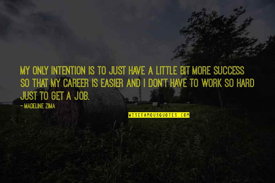 Success In Your Career Quotes By Madeline Zima: My only intention is to just have a