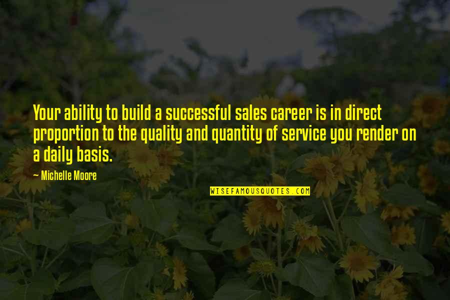 Success In Your Career Quotes By Michelle Moore: Your ability to build a successful sales career