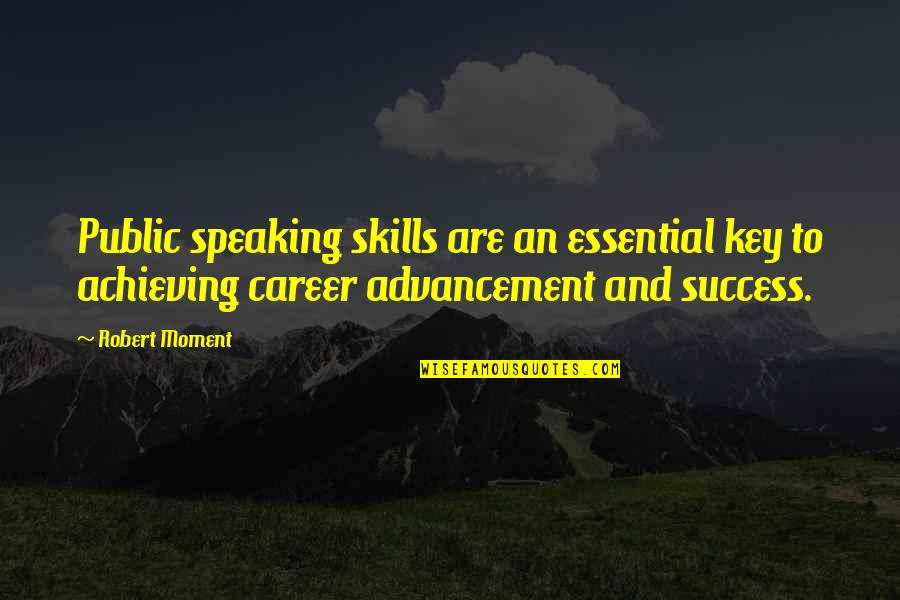 Success In Your Career Quotes By Robert Moment: Public speaking skills are an essential key to