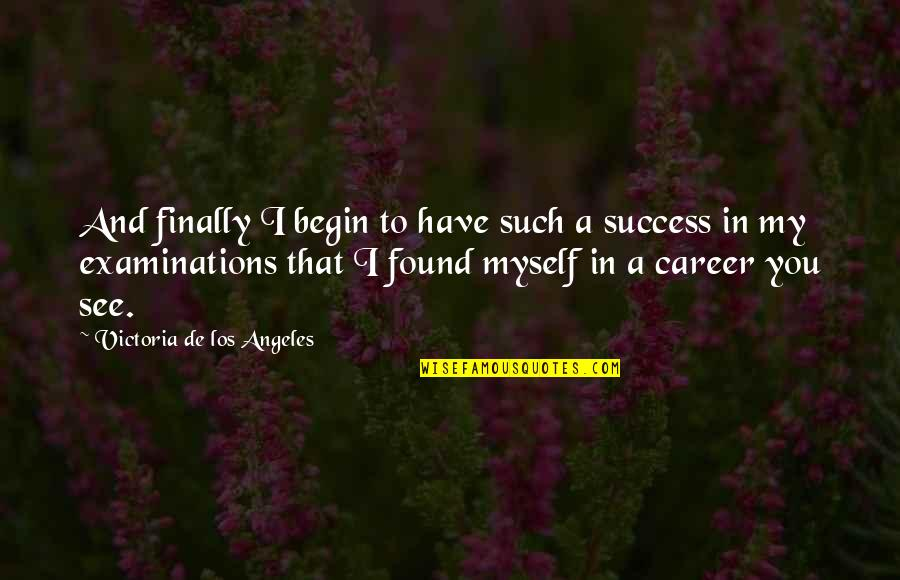 Success In Your Career Quotes By Victoria De Los Angeles: And finally I begin to have such a
