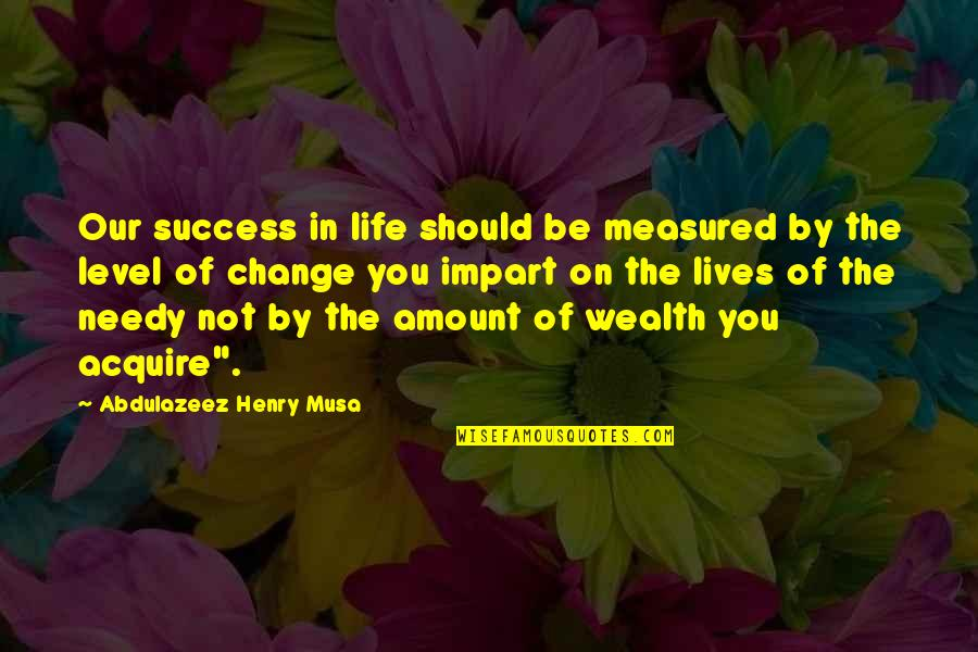 Success Is Not Measured Quotes By Abdulazeez Henry Musa: Our success in life should be measured by