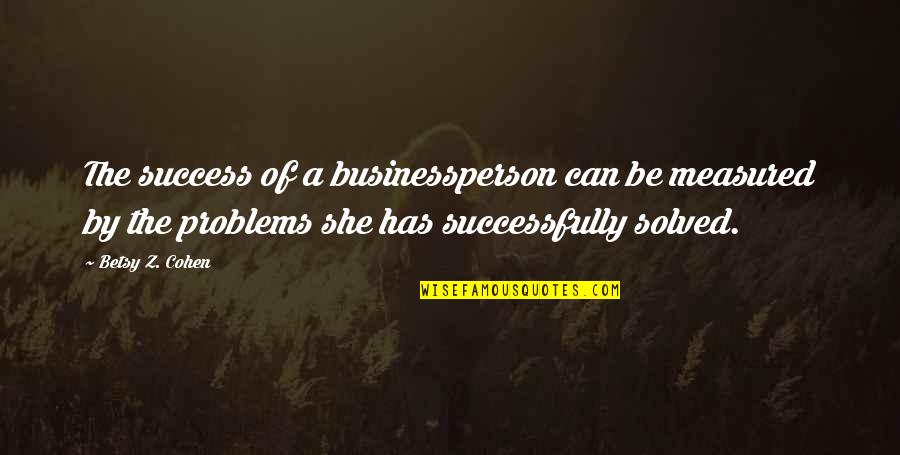 Success Is Not Measured Quotes By Betsy Z. Cohen: The success of a businessperson can be measured