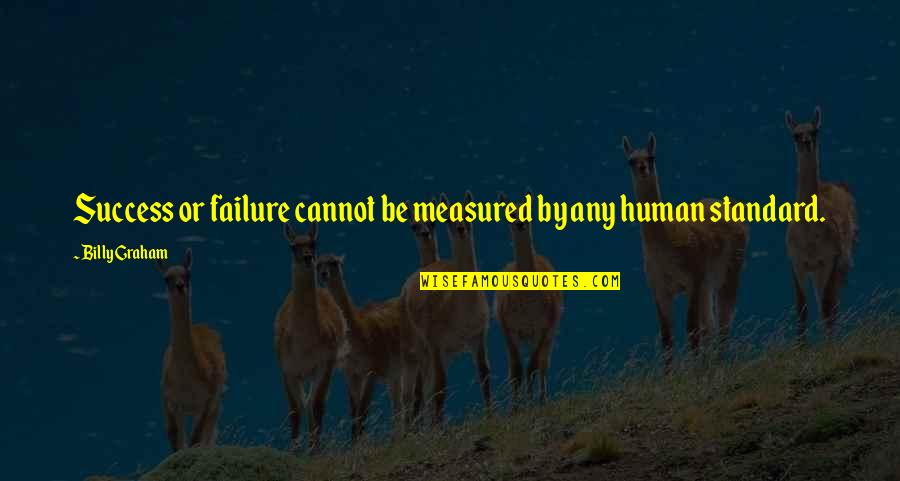 Success Is Not Measured Quotes By Billy Graham: Success or failure cannot be measured by any