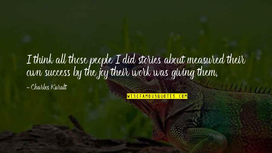 Success Is Not Measured Quotes By Charles Kuralt: I think all those people I did stories