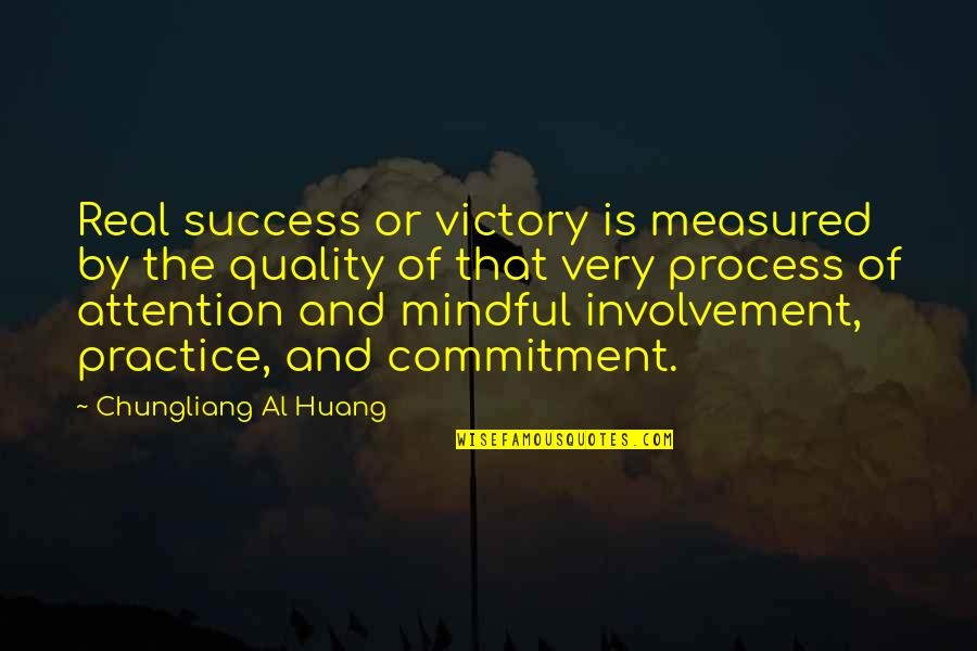 Success Is Not Measured Quotes By Chungliang Al Huang: Real success or victory is measured by the