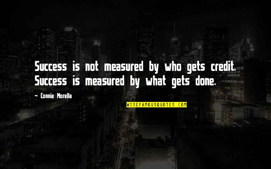 Success Is Not Measured Quotes By Connie Morella: Success is not measured by who gets credit.