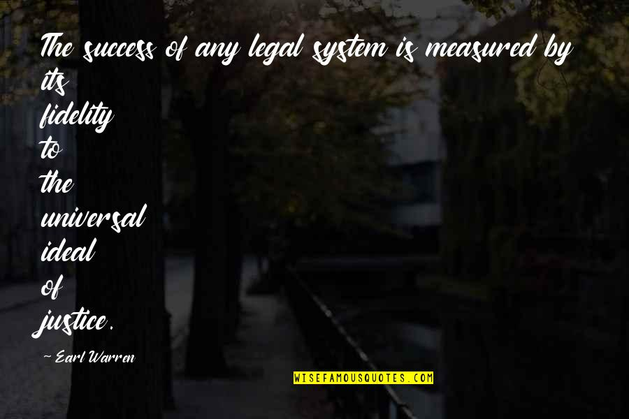 Success Is Not Measured Quotes By Earl Warren: The success of any legal system is measured