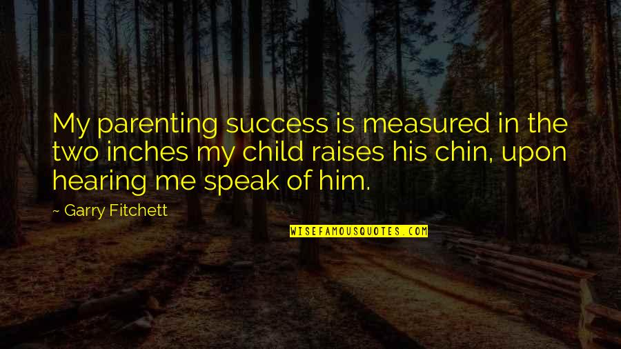 Success Is Not Measured Quotes By Garry Fitchett: My parenting success is measured in the two