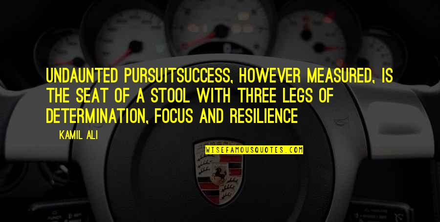 Success Is Not Measured Quotes By Kamil Ali: UNDAUNTED PURSUITSuccess, however measured, is the seat of