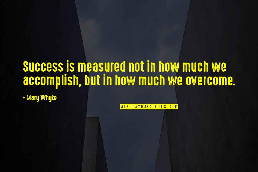 Success Is Not Measured Quotes By Mary Whyte: Success is measured not in how much we