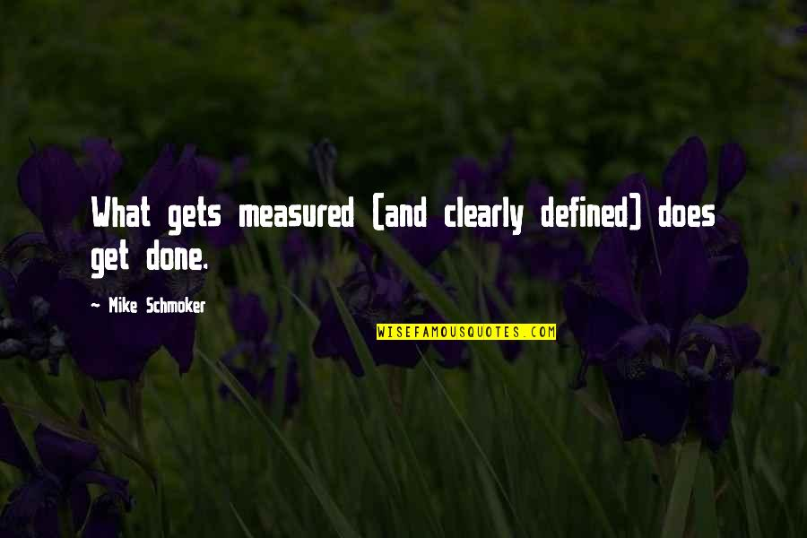 Success Is Not Measured Quotes By Mike Schmoker: What gets measured (and clearly defined) does get