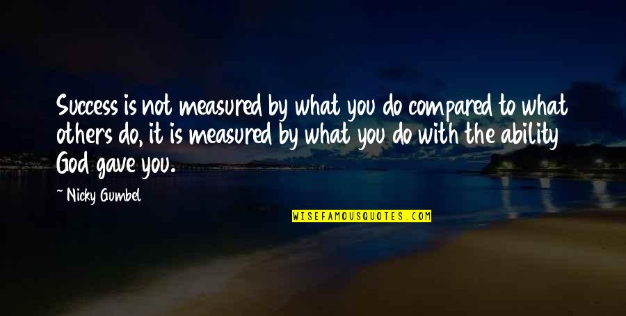 Success Is Not Measured Quotes By Nicky Gumbel: Success is not measured by what you do