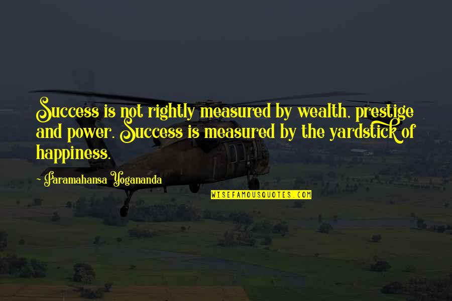 Success Is Not Measured Quotes By Paramahansa Yogananda: Success is not rightly measured by wealth, prestige