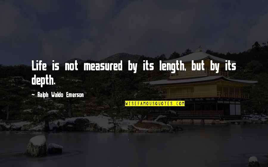 Success Is Not Measured Quotes By Ralph Waldo Emerson: Life is not measured by its length, but