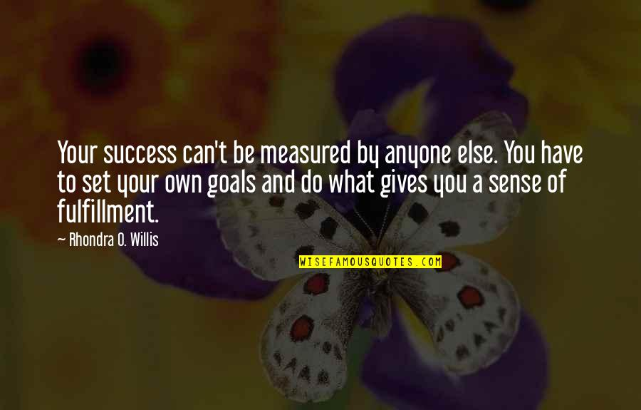 Success Is Not Measured Quotes By Rhondra O. Willis: Your success can't be measured by anyone else.