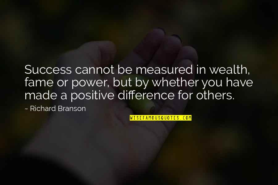 Success Is Not Measured Quotes By Richard Branson: Success cannot be measured in wealth, fame or