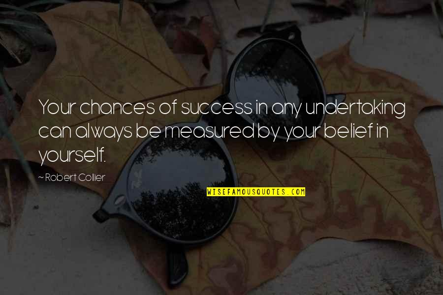 Success Is Not Measured Quotes By Robert Collier: Your chances of success in any undertaking can