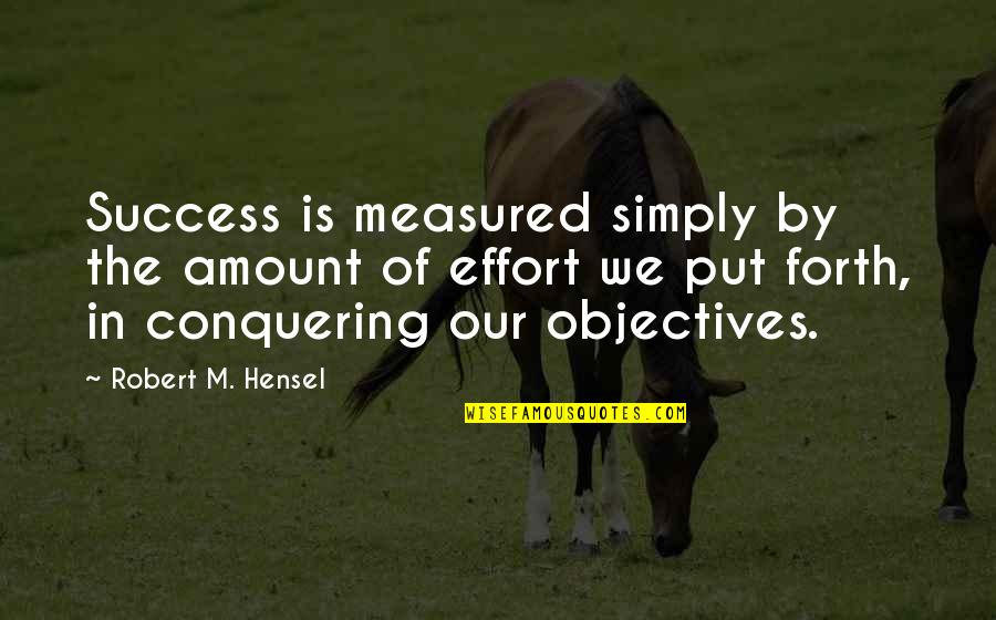 Success Is Not Measured Quotes By Robert M. Hensel: Success is measured simply by the amount of