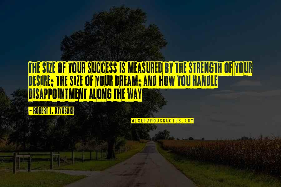 Success Is Not Measured Quotes By Robert T. Kiyosaki: The size of your success is measured by