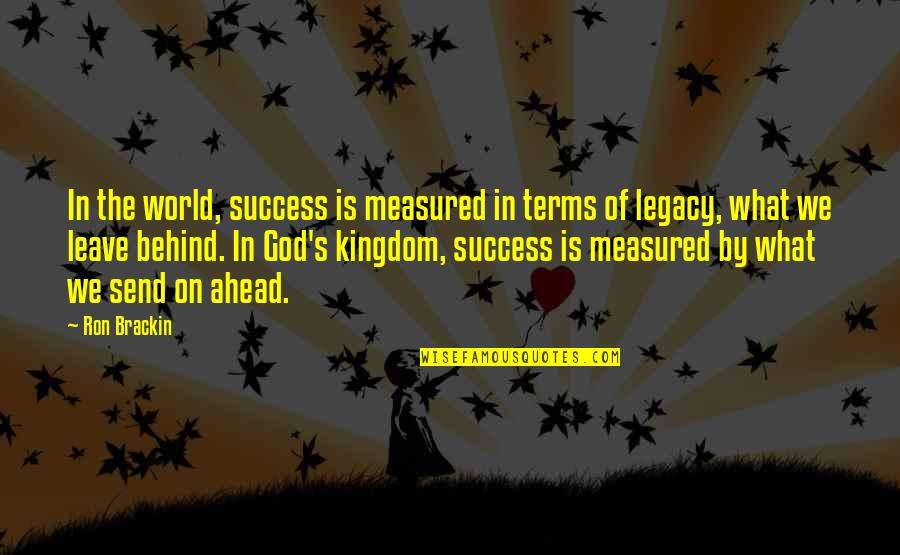 Success Is Not Measured Quotes By Ron Brackin: In the world, success is measured in terms