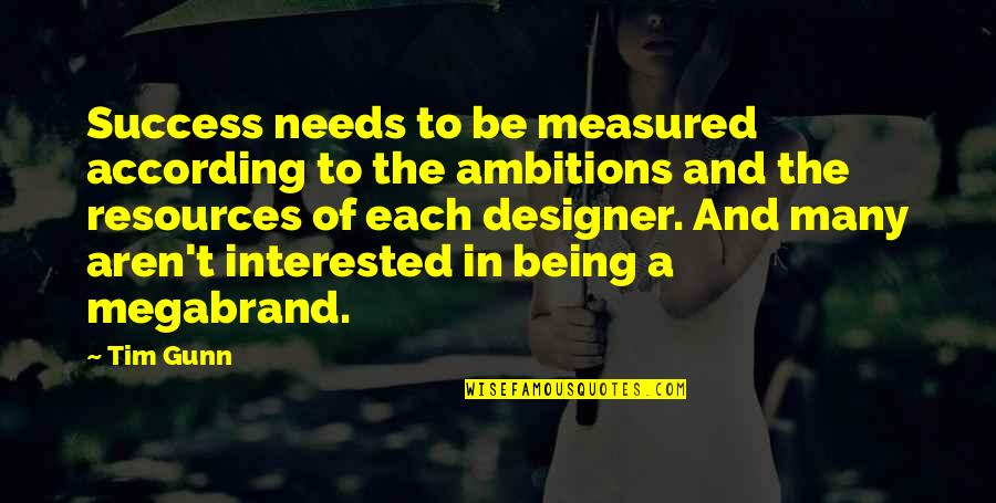 Success Is Not Measured Quotes By Tim Gunn: Success needs to be measured according to the